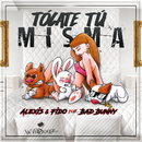 Tócate Tú Misma (feat. Bad Bunny)/Alexis & Fido