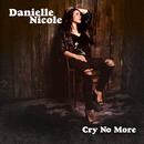 Cry No More/Danielle Nicole