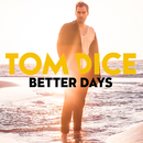 Better Days/Tom Dice
