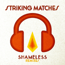 Shameless (Remixes)/Striking Matches