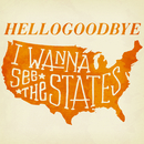 I Wanna See The States/Hellogoodbye