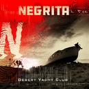 Desert Yacht Club/Negrita