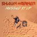 Messed It Up/Shaun Warner