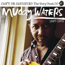 Can't Be Satisfied: The Very Best Of Muddy Waters 1947 – 1975/Muddy Waters