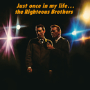 Just Once In My Life/The Righteous Brothers