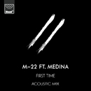 First Time (Acoustic Mix) (feat. Medina)/M-22