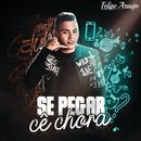 Se Pegar Cê Chora/Felipe Araújo