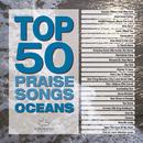 Top 50 Praise Songs - Oceans/Maranatha! Music