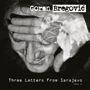 Three Letters From Sarajevo (Opus 1 / Deluxe Edition)/Goran Bregovic