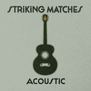 Acoustic/Striking Matches