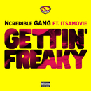 Gettin' Freaky (feat. ItsAMovie)/Ncredible Gang
