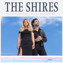 Accidentally On Purpose/The Shires