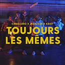 Toujours les mêmes (feat. Krisy)/Caballero & JeanJass
