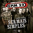 Ser Mais Simples (Versão Acústica)/CPM 22