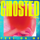 Feel On Me (feat. JHart)/Ghosted