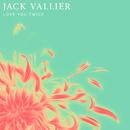Love You Twice/Jack Vallier
