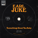 Something About You Baby/Earl Juke
