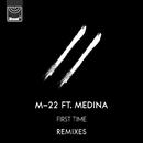 First Time (Remixes) (feat. Medina)/M-22