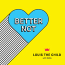 Better Not (feat. Wafia)/Louis The Child