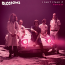 I Can't Stand It (Remixes)/Blossoms
