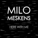 Here With Me/Milo Meskens