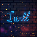 I Will (VIP Mix) (feat. Eves Karydas)/Alex Adair