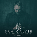 Don't Tell Me You Love Me (Acoustic)/Sam Calver