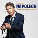 Mi Vida No Es Vida Sin Tu Vida/José María Napoleón