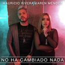 No Ha Cambiado Nada (feat. Karen Méndez)/Mauricio Rivera