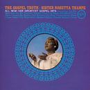 The Gospel Truth: All New! Her Greatest Gospel Hits/Sister Rosetta Tharpe