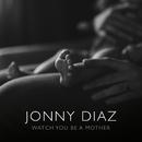 Watch You Be A Mother/Jonny Diaz