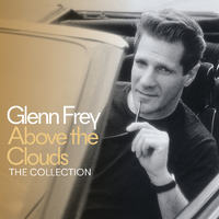 Above The Clouds The Very Best Of Glenn Frey