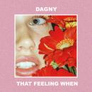 That Feeling When/Dagny