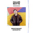 Braveheart (Acoustic)/Callum Beattie
