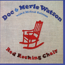 Red Rocking Chair (feat. T. Michael Coleman)/Doc & Merle Watson