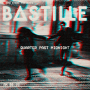 Quarter Past Midnight/Bastille