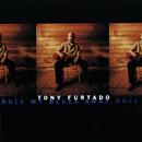 Roll My Blues Away/Tony Furtado