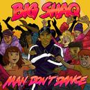 Man Don't Dance/Big Shaq