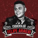 Esquenta Do Felipe Araújo (Ao Vivo)/Felipe Araújo