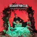 Dead Things Never Smell Good/Decadent Fun Club
