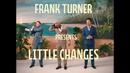Little Changes/Frank Turner
