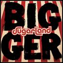 Bigger/Sugarland