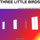Three Little Birds/Maroon 5