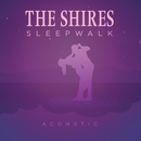 Sleepwalk (Acoustic)/The Shires