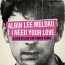 I Need Your Love (Oliver Nelson & Tobtok Remix)/Albin Lee Meldau