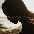 Vox Humana/SING LIKE TALKING