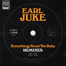 Something About You Baby (Remixes)/Earl Juke