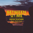 Between U And Me (feat. Chris Cron)/Neon Feather