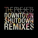 Downtown Shutdown (Remixes)/The Presets