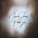 It Was You/Norah Jones